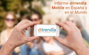 Informe Mobile España y en el Mundo Ditrendia